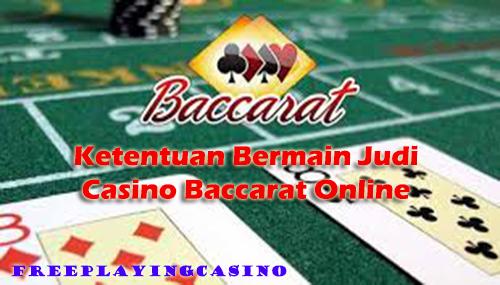 Ketentuan Bermain Judi Casino Baccarat Online